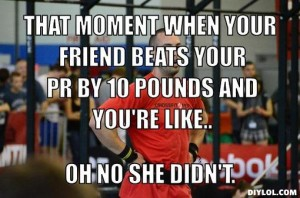 crossfit-meme-generator-that-moment-when-your-friend-beats-your-pr-by-10-pounds-and-you-re-like-oh-no-she-didn-t-8abb10
